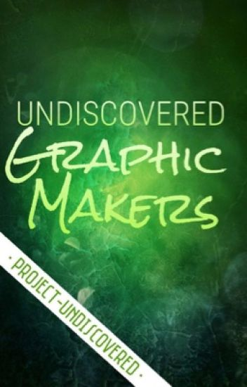 Undiscovered Graphic Makers