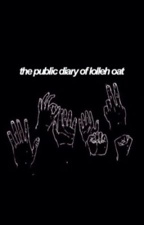 The Public Diary of Lolleh Oat by phanged