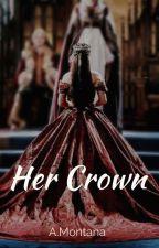 Her Crown by PrettyLittleQueenA