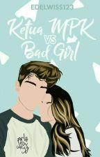 Ketua MPK vs Bad Girl✔ by Edelwiss123