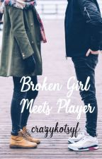 Broken Girl meets Player by crazykotsyf