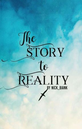 The Story to Reality by Nick_Biank