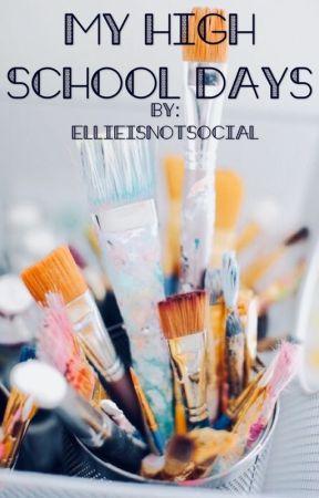 My High School Days by EllieIsNotSocial
