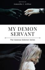 My Demon Servant (Book 1 of the Vanessa Soloman Series) by samanthacassidy92