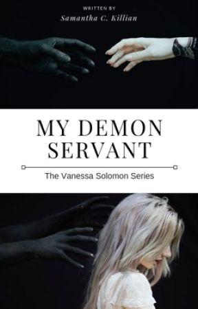 My Demon Servant (Book 1 of the Vanessa Solomon Series) by samanthacassidy92