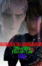 Eres De Mi Propiedad! (Frostcup/Yaoi/Omegaverse) by Yaoi1203