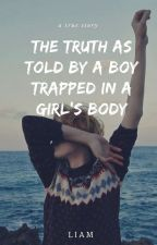 the truth as told by a boy trapped in a girl's body by _limabean