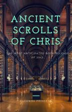 Ancient Scrolls of Chris by ClckwrkPrincess