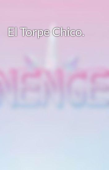 El Torpe Chico.