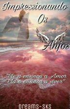 Impressionando Os Anjos by Dreams-SKS