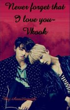 Never forget that I love you - Vkook by SI_guy_Ck