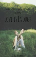 Love Is Enough by _BeMyAnchor_