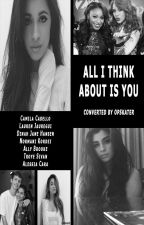 All I Think About Is You (Camren) by OpSkater