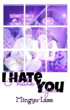 I hate you ; Mingyulisa(Gyulis) [END] by kayrass_