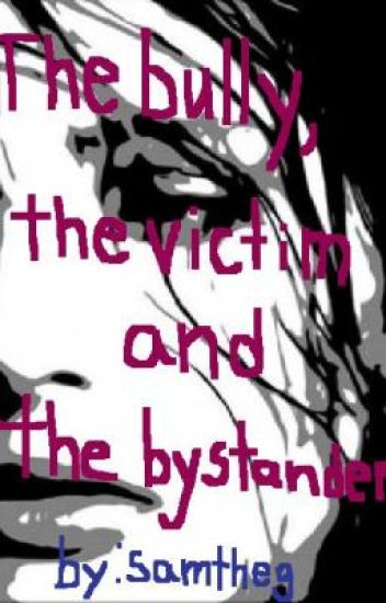The bully, the victim and the bystanders (On hold)