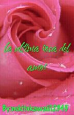 la ultima rosa del amor  (Terminada) by nekitokawaii12345