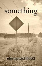 something by elenapcastillo03
