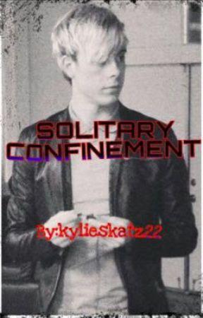 Solitary Confinement by kylieskatz22