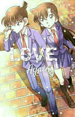 Đọc truyện [Shortfic][ShinRan][Hoàn] Love Again - Yêu Lần Nữa