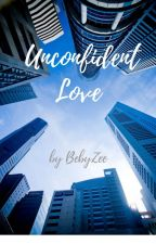 Unconfident Love by bebyZee