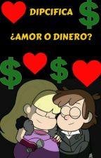 Amor y Dinero [Dipcifica] [Completado] by MarioUzumakiFics