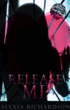 Release Me (EDITING) by AlexiaRichardson