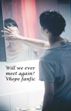 Will we ever meet again? (Vhope fanfic) by l00-05-18l