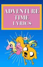 Adventure Time Lyrics by thelyricqueen