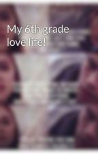 My 6th grade love life! by lollipop1243567