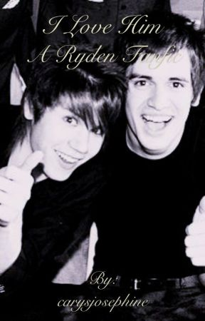 I Love Him (A Ryden Fanfic) [FINISHED] by BeeboEnthusiast