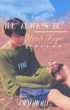 I'll Always Be Your Hope [Jhope FF] by -OREOHOBI-