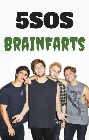 5SOS Brainfarts. by MikeyIsRainbowDash
