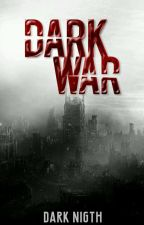 DARK WAR (SAGA) by DarkNigth12