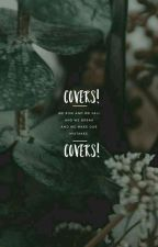 Covers|Open by bedazzlejazzle
