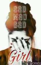 Sad, Mad and Bad Girl  by MiihThomaz5
