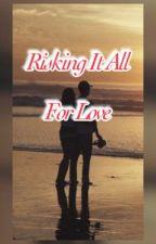 Risking It All For Love by muhakka_17
