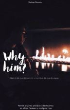 Why him?-EN EDICIÓN  by melissitamb