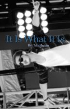 It is what it is! (Kendall Schmidt Story) by TakeShelter