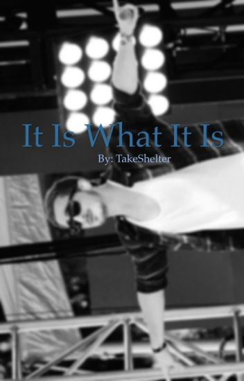 It is what it is! (Kendall Schmidt Story)