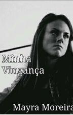 Minha Doce Vingança by MayraMoreira846