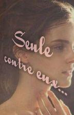 « Seule Contre Eux...  »  by GwenAimy