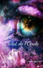 L'éclat de l'Opale by opalina_del_zephir