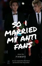 So i married my anti fans by fixme92