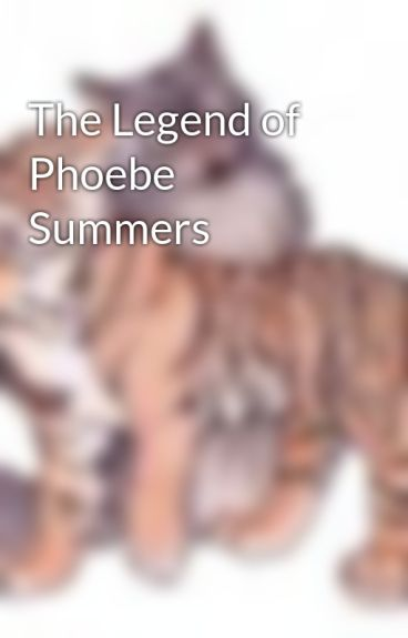 The Legend of Phoebe Summers by tiger101