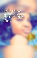 He is Mine (Royce) Boy xBoy by A2wice_143