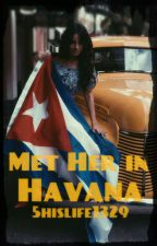 Met her In Havana Camila/You by 5hislife1329