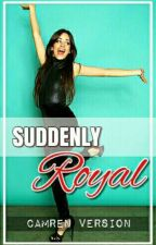 Suddenly Royal (Camren) by camrenversion