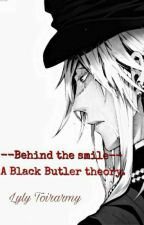 Behind the smile. Une théorie Black Butler  by LylyToirarmy