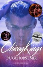 ♛Chicago Kings♛ - Du gehörst mir ✔️ by ChicagoQueens
