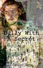 Bully With a Secret (H.S) by BecauseJarry